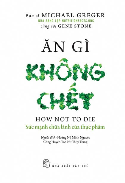 Cuốn Ăn gì không chết của tác giả Michael Greger, Gene Stone. Ảnh: NXB Trẻ.